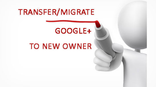 How to transfer/migrate Google+ to new owner
